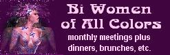 Bi Women of All Colors a social discussion group for all bisexual, pansexual queer, questioning & inclusive women in the NYC area